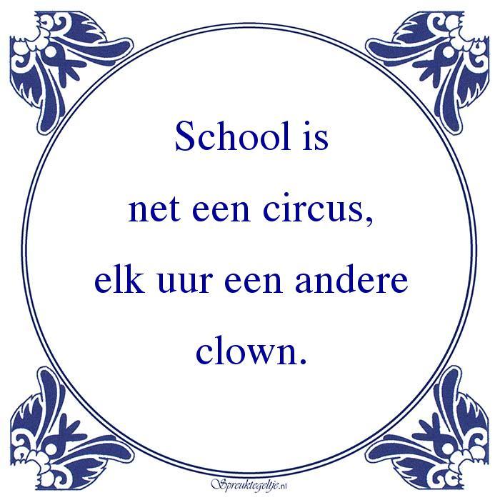 school is net een circus elk uur een andere clown spreuktegeltje