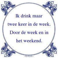 Drank-Ik drink maartwee keer in de week.Door de week en inhet weekend.