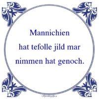 Friestalig-Mannichienhat tefolle jild marnimmen hat genoch.