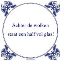 Oude wijsheden-Achter de wolkenstaat een half vol glas!