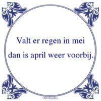 Oude wijsheden-Valt er regen in meidan is april weer voorbij.