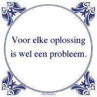 Oude wijsheden-Voor elke oplossingis wel een probleem.