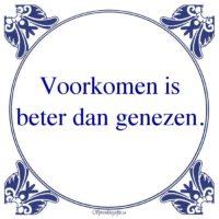 Oude wijsheden-Voorkomen isbeter dan genezen.