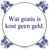 Oude wijsheden-Wat gratis iskost geen geld.