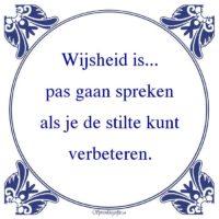 Oude wijsheden-Wijsheid is...pas gaan sprekenals je de stilte kuntverbeteren.