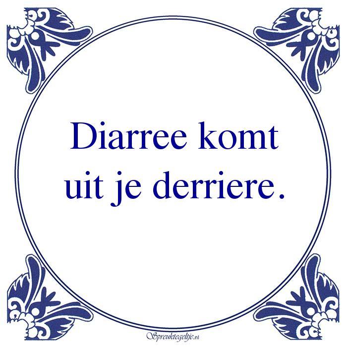 W.C.-Diarree komtuit je derriere.