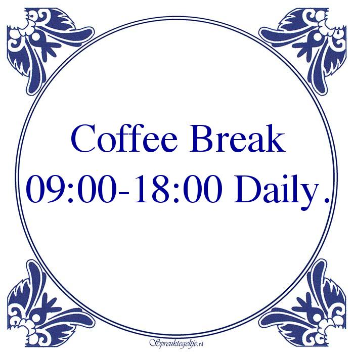 Werk-Coffee Break09:00-18:00 Daily.